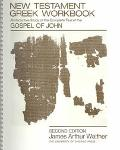 New Testament Greek Workbook An Inductive Study of the Complete Text of the Gospel of John
