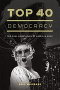 Top 40 Democracy : The Rival Mainstreams of American Music