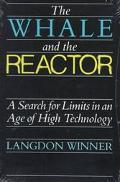 Whale and the Reactor A Search for Limits in an Age of High Technology