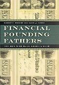 Financial Founding Fathers The Men Who Made America Rich