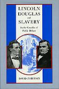 Lincoln Douglas and Slavery In the Crucible of Public Debate