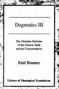 Dogmatics III The Christian Doctrine of the Church, Faith and the Consummation