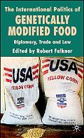 International Politics of Genetically Modified Food Diplomacy, Trade And Law