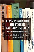 Class, Power and the State in Capitalist Society Essays on Ralph Miliband
