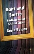 Kant And Sartre Rediscovering Critical Ethics