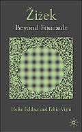 Beyond Discourse Exploring Zizek Through Foucault