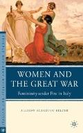 Women and the Great War: Femininity under Fire in Italy (Italian & Italian American Studies)