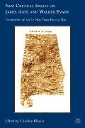 New Critical Essays on James Agee and Walker Evans: Perspectives on Let Us Now Praise Famous...