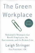 Green Workplace : Sustainable Strategies That Benefit Employees, the Environment, and the Bo...