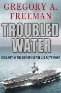 Troubled Water : Race, Mutiny, and Bravery on the USS Kitty Hawk
