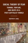 Social Theory of Fear: Terror, Torture, and Death in a Post-Capitalist World