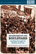 Neighborhood and Boulevard: Reading the Modern Arab City (Theory Around the World)