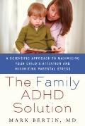 Family ADHD Solution : A Scientific Approach to Maximizing Your Child's Attention and Minimi...