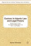 Custom in Islamic Law and Legal Theory: The Development of the Concepts of `Urf and `Adah in...