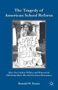The Tragedy of American School Reform: How Curriculum Politics and Entrenched Dilemmas Have ...