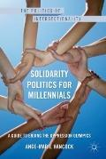 Solidarity Politics for Millennials : A Guide to Ending the Oppression Olympics