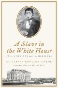 Slave in the White House : Paul Jennings and the Madisons