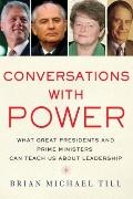 Conversations with Power: What Great Presidents and Prime Ministers Can Teach Us about Leade...