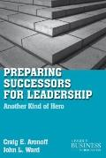 Preparing Successors for Leadership : Another Kind of Hero