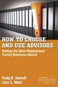 How to Choose and Use Advisors : Getting the Best Professional Family Business Advice