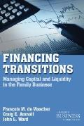 Financing Transitions : Managing Capital and Liquidity in the Family Business