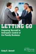 Letting Go : Preparing Yourself to Relinquish Control of the Family Business