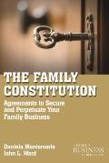 Family Constitution : Agreements to Secure and Perpetuate Your Family and Your Business