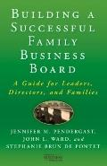 Building a Successful Family Business Board : A Guide for Leaders, Directors, and Families