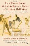 Joan Myers Brown & the Audacious Hope of the Black Ballerina: A Biohistory of American Perfo...