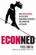 ECONned : How Unenlightened Self Interest Undermined Democracy and Corrupted Capitalism