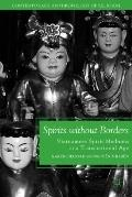 Spirits without Borders: Vietnamese Spirit Mediums in a Transnational Age (Contemporary Anth...