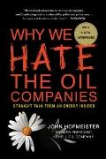 Why We Hate the Oil Companies : Straight Talk from an Energy Insider