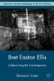 Bret Easton Ellis: Underwriting the Contemporary (American Literature Readings in the Twenty...