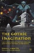 Gothic Imagination : Conversations on Fantasy, Horror, and Science Fiction in the Media