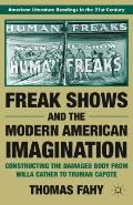 Freak Shows and the Modern American Imagination : Constructing the Damaged Body from Willa C...