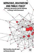 Networks, Innovation and Public Policy: Politicians, Bureaucrats and the Pathways to Change ...