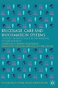 Bricolage, Care and Information Systems: Claudio Ciborra's Legacy in Information Systems Res...