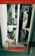 Queer Domesticities : Homosexuality and Home Life in Twentieth-Century London