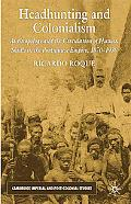 Headhunting and Colonialism: Anthropology and the Circulation of Human Skulls in the Portugu...