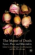 Matter of Death : Space, Place and Materiality