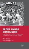 Sport under Communism: Behind the East German 'Miracle' (Global Culture and Sport)