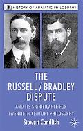 The Russell/Bradley Dispute and its Significance for Twentieth Century Philosophy (History o...