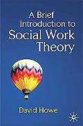 A Brief Introduction to Social Work Theory