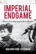 Imperial Endgame: Britain's Dirty Wars and the End of Empire (Britain & the World)