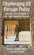 Challenging US Foreign Policy : America and the World in the Long Twentieth Century