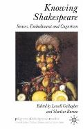 Knowing Shakespeare : Senses, Embodiment and Cognition