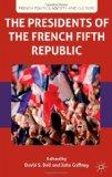 The Presidents of the French Fifth Republic (French Politics, Society and Culture)