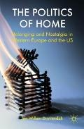 Politics of Home : Belonging and Nostalgia in Europe and the United States