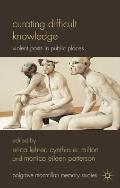 Curating Difficult Knowledge : Violent Pasts in Public Places