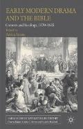Early Modern Drama and the Bible : Contexts and Readings, 1570-1625